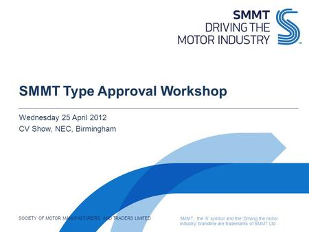 SOCIETY OF MOTOR MANUFACTURERS AND TRADERS LIMITED SMMT, the 'S' symbol and the 'Driving the motor industry' brandline are trademarks of SMMT Ltd SMMT.