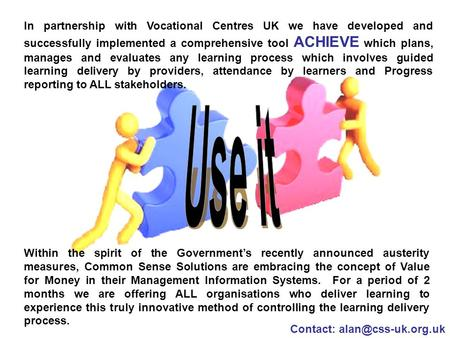 In partnership with Vocational Centres UK we have developed and successfully implemented a comprehensive tool ACHIEVE which plans, manages and evaluates.