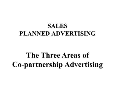 SALES PLANNED ADVERTISING The Three Areas of Co-partnership Advertising.
