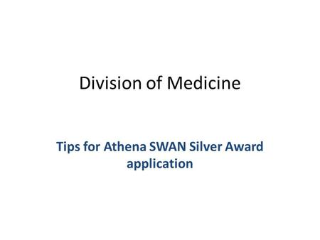Division of Medicine Tips for Athena SWAN Silver Award application.