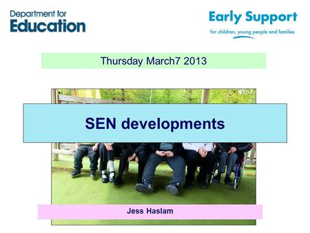 Thursday March7 2013 SEN developments Jess Haslam.