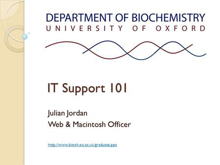 IT Support 101 Julian Jordan Web & Macintosh Officer