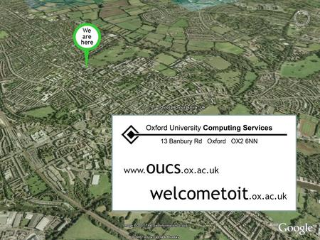 We are here www. oucs.ox.ac.uk welcometoit.ox.ac.uk.