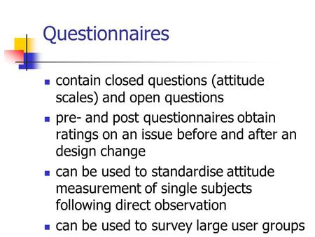 Questionnaires contain closed questions (attitude scales) and open questions pre- and post questionnaires obtain ratings on an issue before and after an.