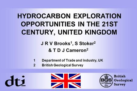 HYDROCARBON EXPLORATION OPPORTUNITIES IN THE 21ST CENTURY, UNITED KINGDOM J R V Brooks 1, S Stoker 2 & T D J Cameron 2 1 Department of Trade and Industry,