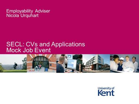 Employability Adviser Nicola Urquhart SECL: CVs and Applications Mock Job Event.