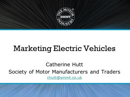 Marketing Electric Vehicles Catherine Hutt Society of Motor Manufacturers and Traders