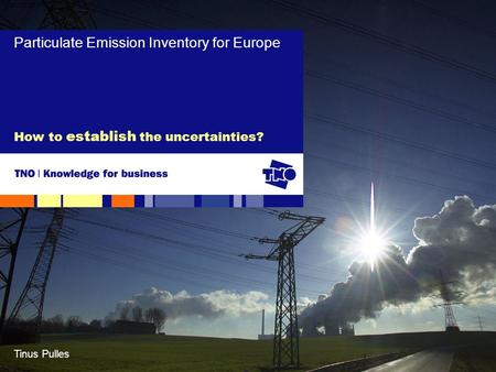 Tinus Pulles How to establish the uncertainties? Particulate Emission Inventory for Europe.