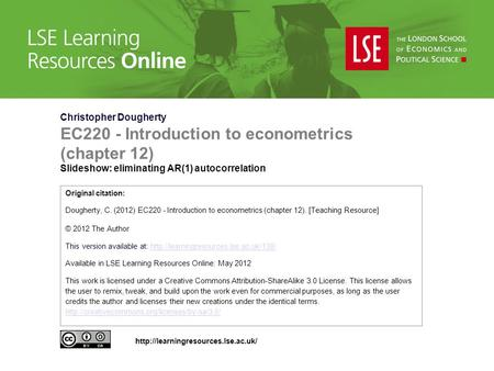 Christopher Dougherty EC220 - Introduction to econometrics (chapter 12) Slideshow: eliminating AR(1) autocorrelation Original citation: Dougherty, C. (2012)