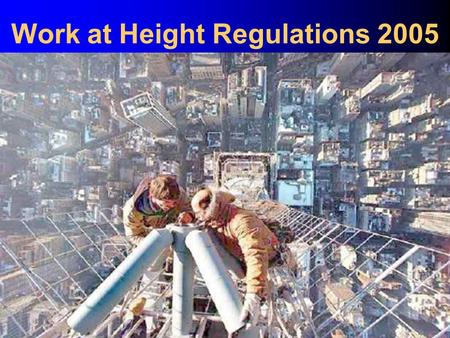 Hansen – Managing Safely Work at Height Regulations 2005.