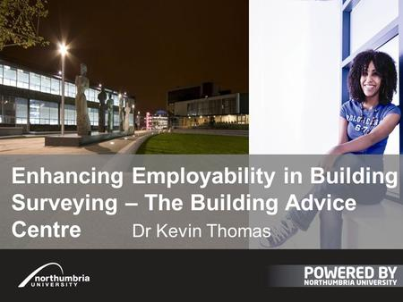 Enhancing Employability in Building Surveying – The Building Advice Centre Dr Kevin Thomas.