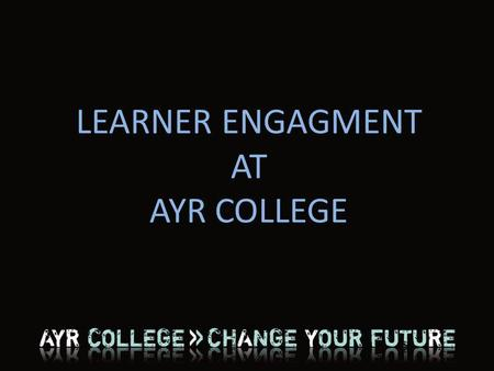 LEARNER ENGAGMENT AT AYR COLLEGE. Scott Brackenridge – Guidance Manager Jenny Andrews – Students Association Assistant Michelle Bryant – Student President.