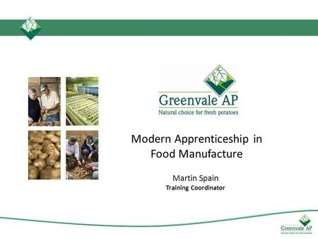Modern Apprenticeship in Food Manufacture Martin Spain Training Coordinator.