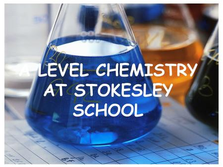 A LEVEL CHEMISTRY AT STOKESLEY SCHOOL