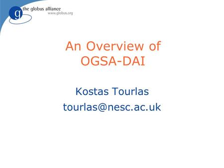 An Overview of OGSA-DAI Kostas Tourlas