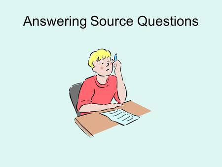 "Answering Source Questions. How Useful? A good response would be to locate the source in history by considering the following questions ""Why was it that."