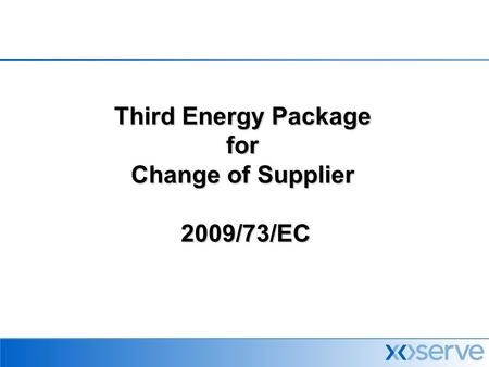 Third Energy Package for Change of Supplier 2009/73/EC.