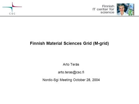 Finnish Material Sciences Grid (M-grid) Arto Teräs Nordic-Sgi Meeting October 28, 2004.