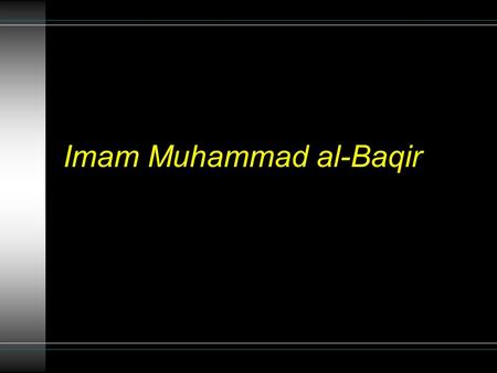 "Imam Muhammad al-Baqir. Introduction Al-Baqir means ""splitter of knowledge"" He was called this because he used to be very knowledgeable and used to analyse."