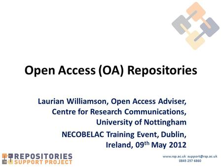 0845 257 6860 Open Access (OA) Repositories Laurian Williamson, Open Access Adviser, Centre for Research Communications,