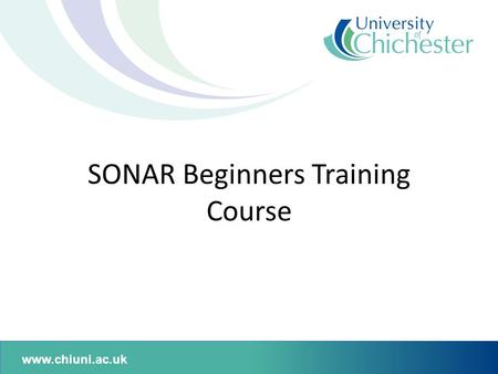 Www.chiuni.ac.uk SONAR Beginners Training Course.
