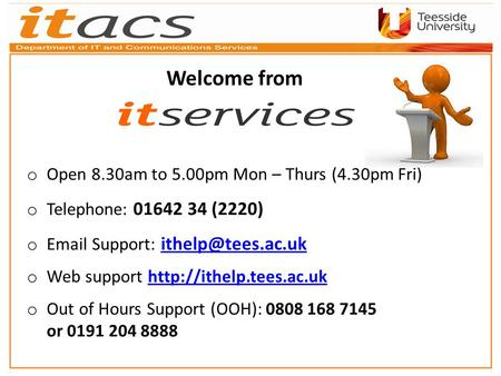 O Open 8.30am to 5.00pm Mon – Thurs (4.30pm Fri) o Telephone: 01642 34 (2220) o  Support:  o Web support