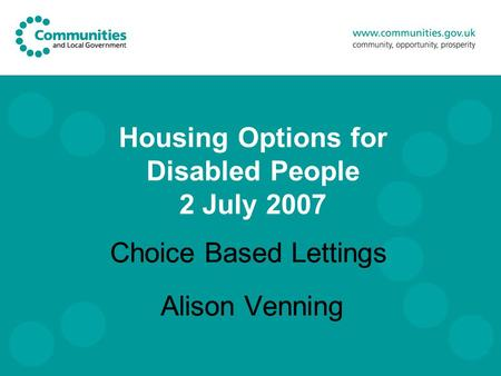 Housing Options for Disabled People 2 July 2007 Choice Based Lettings Alison Venning Choice Based Lettings Alison Venning.