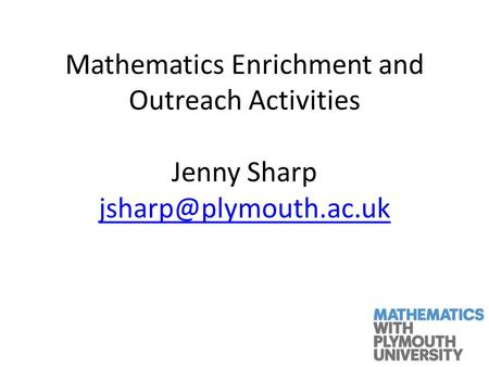 Mathematics Enrichment and Outreach Activities Jenny Sharp