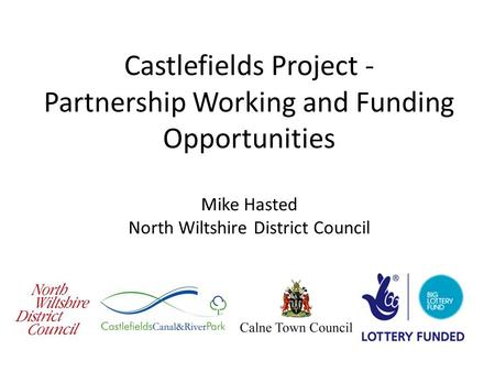 Castlefields Project - Partnership Working and Funding Opportunities Mike Hasted North Wiltshire District Council.