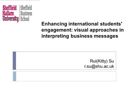 Rui(Kitty) Su Enhancing international students' engagement: visual approaches in interpreting business messages.