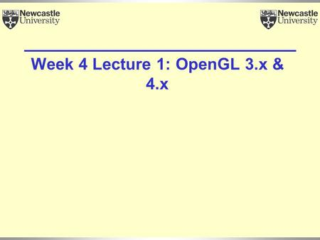 Week 4 Lecture 1: OpenGL 3.x & 4.x. 2 Objectives Changes in OpenGL 3.x 4.x Changes in GLSL 1.3/4/5 4.x.