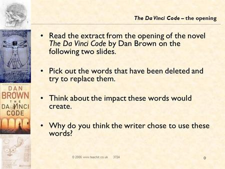© 2006 www.teachit.co.uk 3724 0 Read the extract from the opening of the novel The Da Vinci Code by Dan Brown on the following two slides. Pick out the.