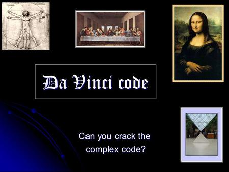 Da Vinci code Can you crack <strong>the</strong> complex code? complex code?