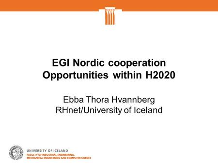 EGI Nordic cooperation Opportunities within H2020 Ebba Thora Hvannberg RHnet/University of Iceland.