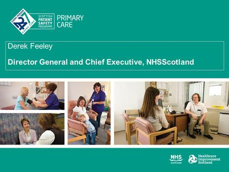 Derek Feeley Director General and Chief Executive, NHSScotland.