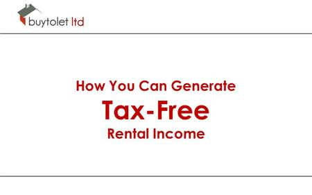 How You Can Generate Tax-Free Rental Income. Generating Tax-Free Rental Income Buy, Renovate and Let Distressed Property.