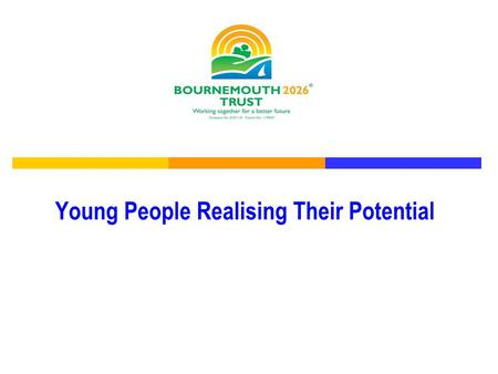 Young People Realising Their Potential. Whats happened so far….. ' Realising Potential Together' Workshop held in October 2012 Wide range of attendees: