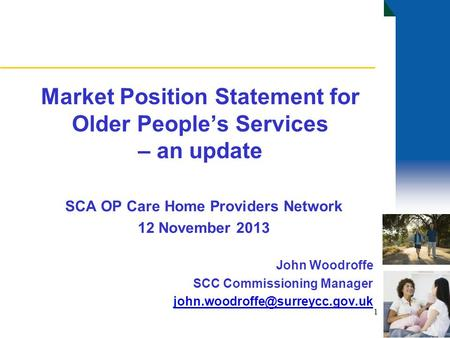 Market Position Statement for Older People's Services – an update SCA OP Care Home Providers Network 12 November 2013 John Woodroffe SCC Commissioning.