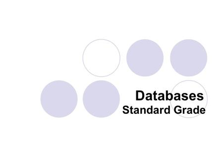 Standard Grade Databases. What is a Database? A database is made up of files, records and fields. A structured collection of similar information that.