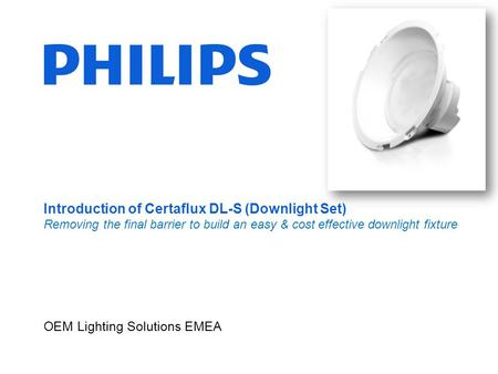 Introduction of Certaflux DL-S (Downlight Set) Removing the final barrier to build an easy & cost effective downlight fixture OEM Lighting Solutions EMEA.