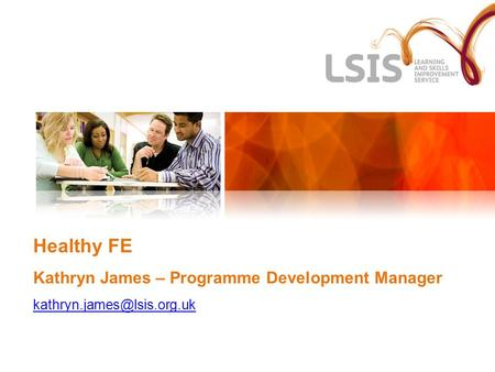Healthy FE Kathryn James – Programme Development Manager
