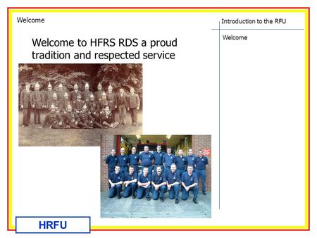 Introduction to the RFU Welcome HRFU Welcome to HFRS RDS a proud tradition and respected service Welcome.