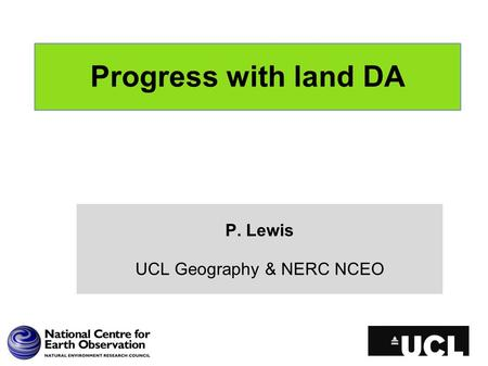 Progress with land DA P. Lewis UCL Geography & NERC NCEO.