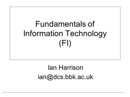 Fundamentals of Information Technology (FI) Ian Harrison