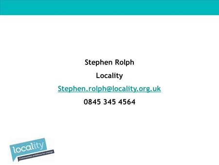 Stephen Rolph Locality 0845 345 4564.