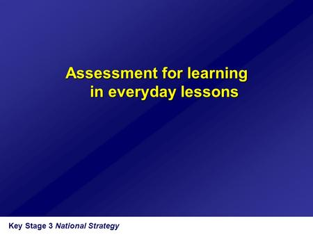 Key Stage 3 National Strategy Assessment for learning in everyday lessons.
