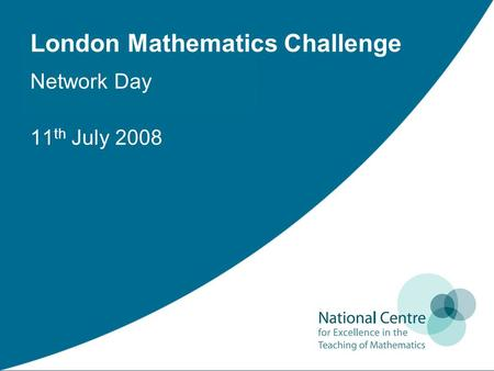 London Mathematics Challenge Network Day 11 th July 2008.