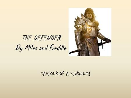 SAVIOUR OF A KINGDOM! THE DEFENDER By Miles and Freddie.