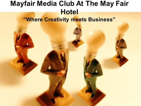"Mayfair Media Club At The May Fair Hotel ""Where Creativity meets Business"""