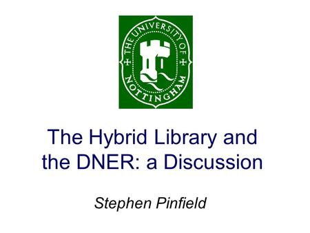 The Hybrid Library and the DNER: a Discussion Stephen Pinfield.